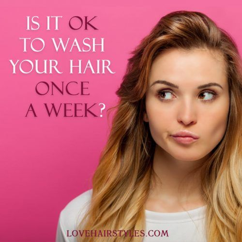 Is it OK to wash your hair once a week?