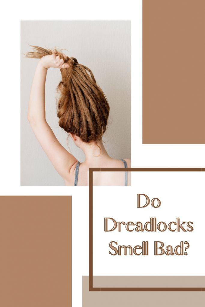 Do Dreadlocks Smell Bad?