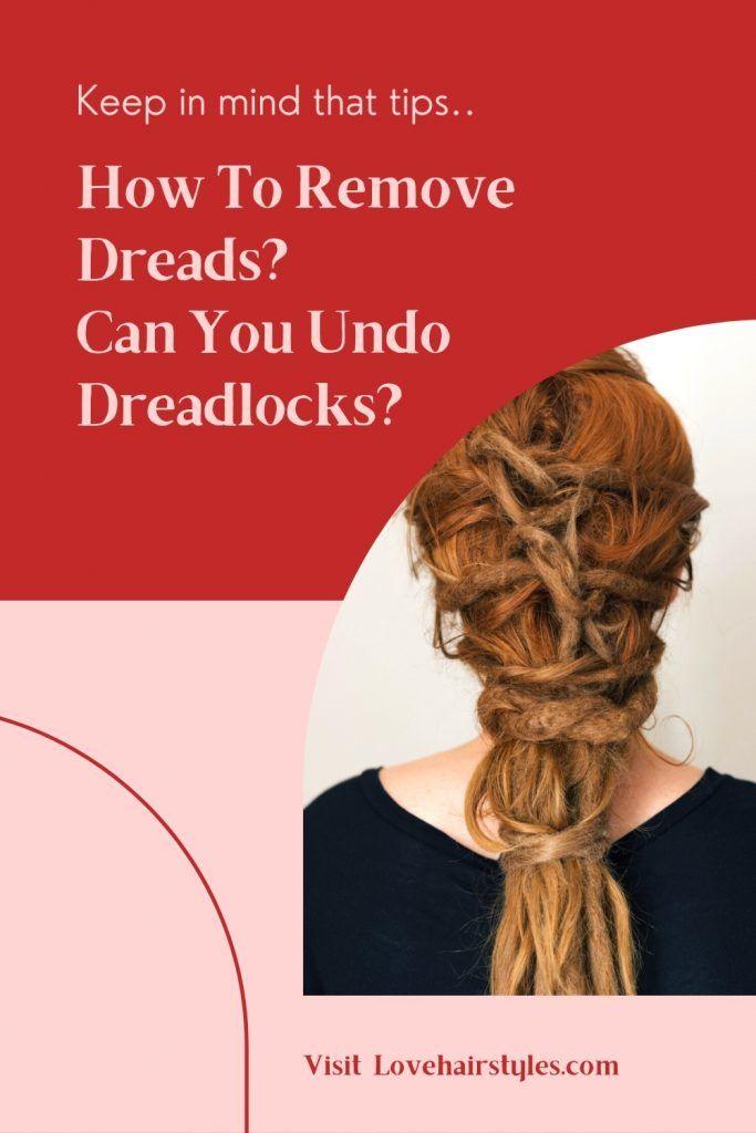 Can You Undo Dreadlocks? How To Remove Dreads?